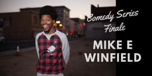 Comedy Finale Mike E Winfield